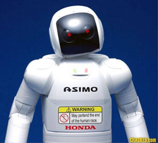 ASImo WARNING May portend the end of the human race. HONDA CRACKED.COM
