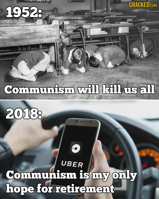 CRACKED ce 1952: COM Communism will kill us all 2018: SASON UBER Communism is my only hope for retirement