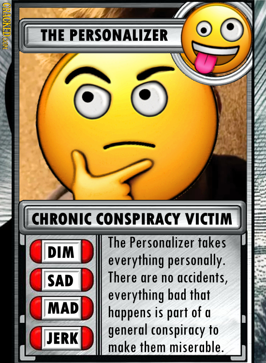 CRACKEDCON THE PERSONALIZER CHRONIC CONSPIRACY VICTIM The Personalizer takes DIM everything personally. SAD There are no accidents, everything bad tha