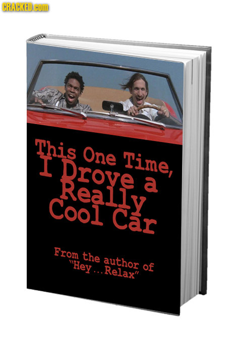 CRACKED OM This One I Drove Time, Really a Cool Car From the Hey... author Relax of