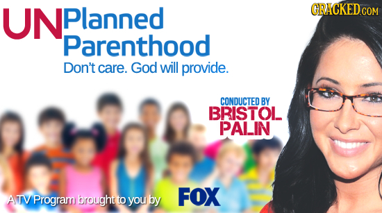 UNPlanned CRACKED COM Parenthood Don't care. God will provide. CONDUCTED BY BRISTOL PALIN FOX ATV Program brought to you by