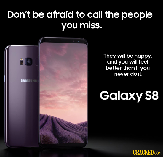 Don't be afraid to call the people you miss. They will be happy, and you will feel better than if you never do it. SAMSUNG Galaxy S8