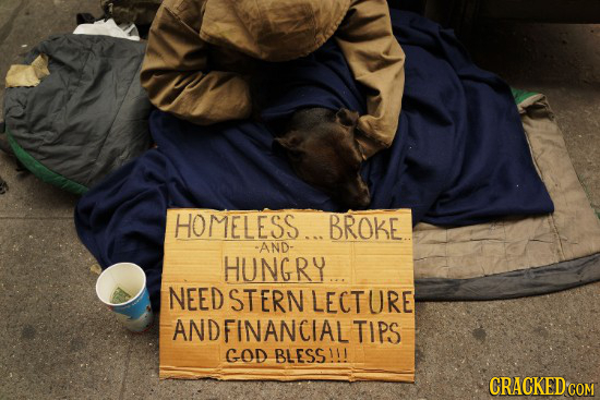 HOMELESS... BROKE AND- HUNGRY NEED STERN LECTURE ANDFINANCIAL TIPS GOD BLESS11! CRACKED COM
