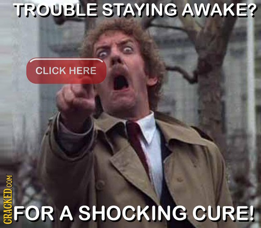 TROUBLE STAYING AWAKE? CLICK HERE FOR A SHOCKING CURE! CRAG