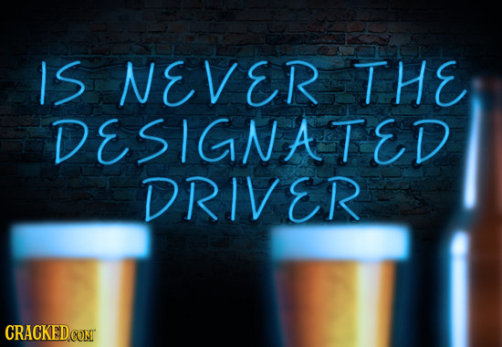 IS NEVER THE DESIGNATED DRIVER CRACKED