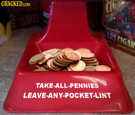 CRACKED.COM 6ARS AGa TAKE-ALL-PENNIES LEAVE-ANY-POCKET-LINT