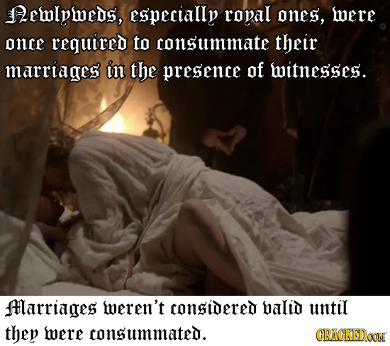 Dewlpweds, especially ropal ones, were once required to consummate their marriages in the presence of mitnesses. Hlarriages weren't considered balid u
