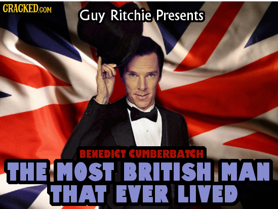 CRACKED.COM Guy Ritchie Presents BENEDICT CUMBERBATCH THE MOST BRITISH MAN THAT EVER LIVED