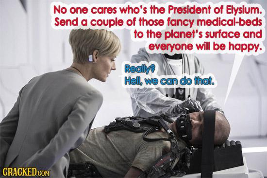 No one cares who's the President of Elysium. Send a couple of those fancy medical-beds to the planet's surface and everyone will be happy. Reolly? Hel