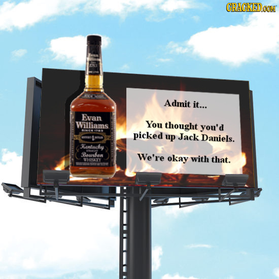 CRACKEDCON Admit it... Evan Williams You thought you'd picked up Jack Daniels. Rentucky BBesben We're okay with that. WHISKY
