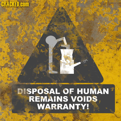 CRACKED.com DISPOSAL OF HUMAN REMAINS yoids WARRANTY!