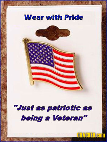 Wear with Pride Just as patriotic as being a Veteran