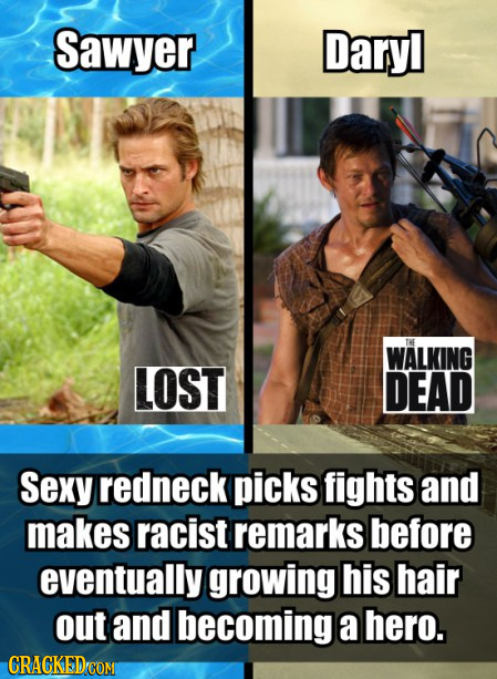 Sawyer Dary THE WALKING LOST DEAD Sexy redneck picks fights and makes racist remarks before eventually growing his hair out and becoming a hero. CRAGK
