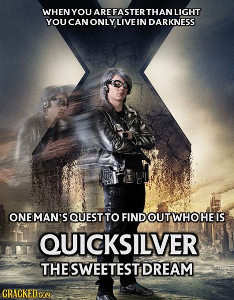 WHEN YOU AREFASTER THAN LIGHT YOU CAN ONLY LIVE IN DARKNESS li ONE MAN'S QUEST TO FIND OUT WHO HE IS QUICKSILVER THE SWEETEST DREAM CRACKED COM