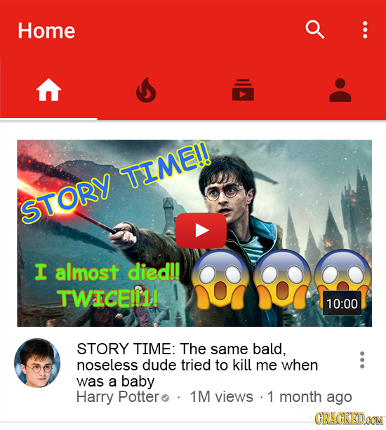 Home TIME!! STORY I almost died!! TWICEI01! 10:00 STORY TIME: The same bald, noseless dude tried to kill me when was a baby Harry Pottero 1M views 1 m