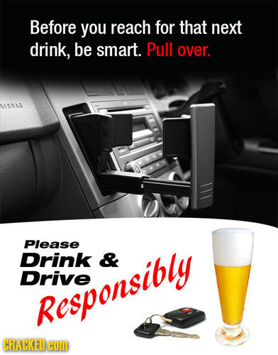 Before you reach for that next drink, be smart. Pull over. 1113 Please Drink & Drive Responsibly CRACKEDCOD