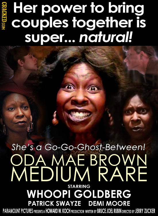 GRAC Her power to bring couples together is super... natural! She's a Go-Go-Ghost-Between! ODA MAE BROWN MEDIUM RARE STARRING WHOOPI GOLDBERG PATRICK
