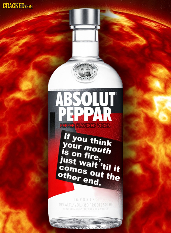 CRACKEDO COM VOr. TET ABSOLUT PEPPAR PEPPER FLAVORED VODKA If you think your mouth is on fire, just wait 'til comes it other out the end. IMPORTED 0%