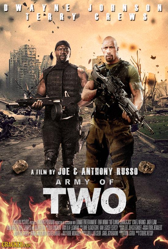 D WAYNE JONSON TERRY CREWS A FILM BY JOE & ANTHONY RUSSO ARMY O F TWO ONGNACDIPES ANDXPOEAVAUI LIDNNE EMERAVMEN IENEA NW'AOE FDWOF VARCAST ISNEEJ NRAN