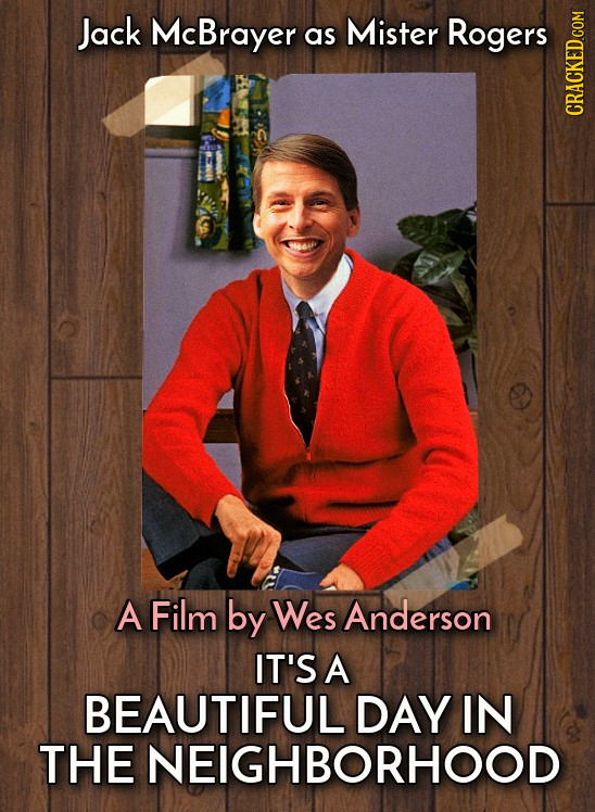 Jack McBrayer as Mister Rogers CRACKED.COM A Film by Wes Anderson IT'S A BEAUTIFUL DAY IN THE NEIGHBORHOOD