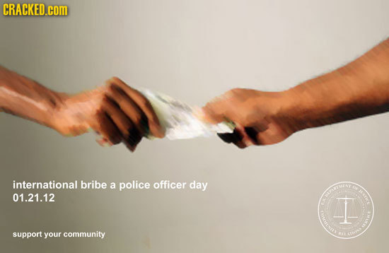 CRACKED.cOM international bribe a police officer day at Im 01.21.12 TI I support your community an 4rs