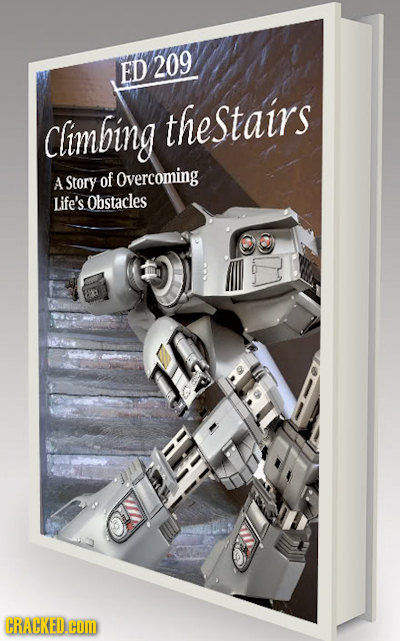 ED 209 Climbing thestairs A Story of Overcoming Life's. Obstacles CRACKED.cOM