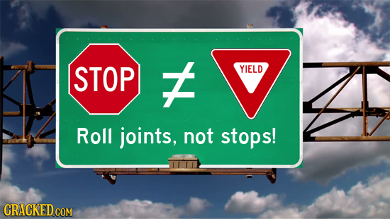 STOP t YIELD Roll joints, not stops! CRACKEDCON
