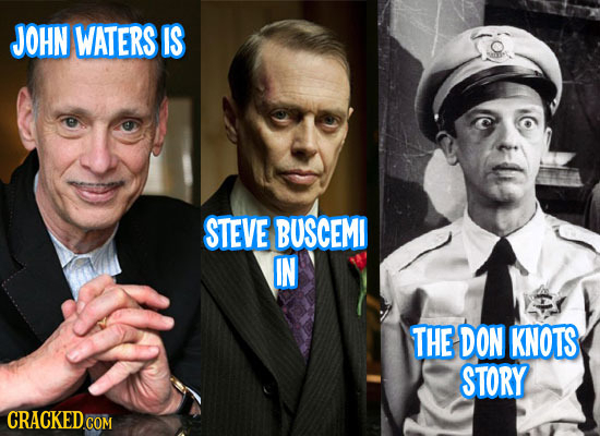 JOHN WATERS IS STEVE BUSCEMI IN THE DON KNOTS STORY