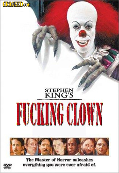 GRACKEDOOM STEPHEN KING'S FUCKING CLOWN The Master of Horror unleashes DVD everything you were ever afraid of. vE