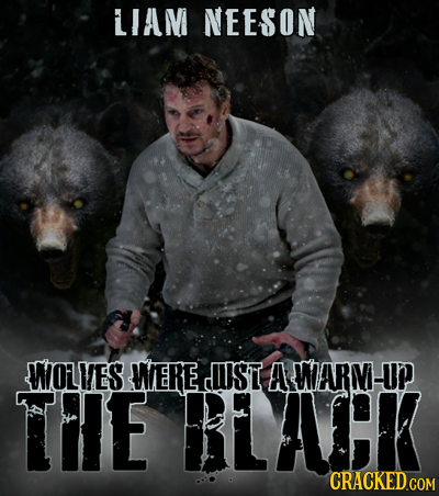 LIAM NEESON WOLVES WERE UIST A WARV-UP THE BLACK CRACKED COM