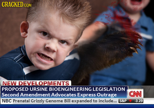 CRACKED COM NEW DEVELOPMENTS PROPOSED URSINE BIOENGINEERING LEGISLATION Second Amendment Advocates Express Outrage CN NBC Prenatal Grizzly Genome Bill