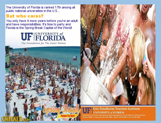 The University of Florida is ranked 17th among all public national universities in the U.S... But who cares? You only have 4 more years before you're