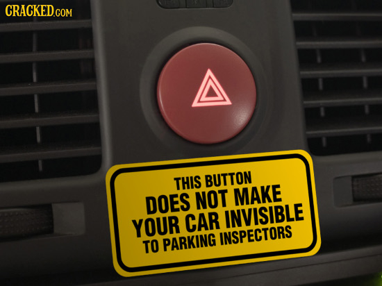 CRACKED.COM A THIS BUTTON MAKE DOES NOT CAR INVISIBLE YOUR INSPECTORS TO PARKING