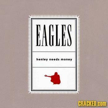 EAGLES henley needs money CRACKED.cOm