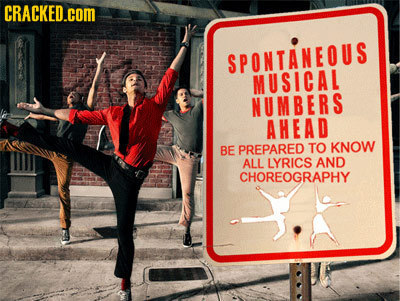 CRACKED. SPONTANEOUS MUSICAL NUMBERS AHEAD BE PREPARED TO KNOW ALL LYRICS AND CHOREOGRAPHY