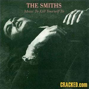 THE SMITHS Miusic To Kill Yourself To CRACKED.COM