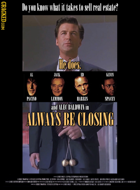 CRACKED.COM you KOW what it takes to sell real estate? He does. AL JACK ED KENIN PACINO LEMMON HARRIS SPACEY and ALEC BALDWIN in ALWVAYS BE CLOSING LO