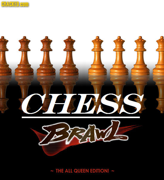 CRACKEDHO CHESS BRALs THE ALL QUEEN EDITION!