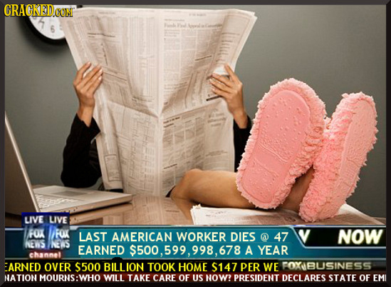 CRAGKEDOM 6 LIVE LIVE FOX FOX LAST AMERICAN WORKER DIES NOW a 47 NENS NeWS EARNED $500, A YEAR channel EARNED OVER $500 BILLION TOOK HOME $147 PER WE