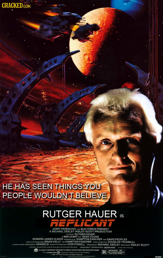 CRACKED.GOM HE HAS SEEN THINGS YOU PEOPLE WOULDN'T BELIEVE RUTGER HAUER IS REPLICANT JERRY PERENCHIO BUD YORKINT PRESENT AMICHAEL DEELEY- RIDLEY SCOTT
