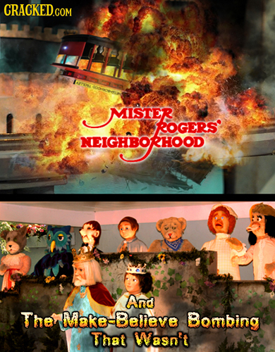 CRACKED.COM AITON EIGHBORHOOD MISTER MISTER ROGERS NEIGHBORHOOD And The Make-Believe Bombing That Wasn't