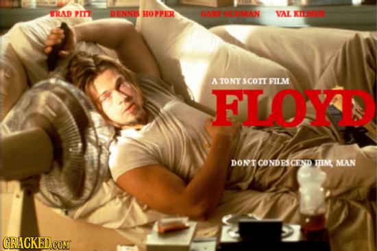RAD PIIT DENNIS HOPPER GARY OLDMAN VAL KILMER A TONY SCOTT FILM FLOYD DONTCONDESCEND HIM, MAN