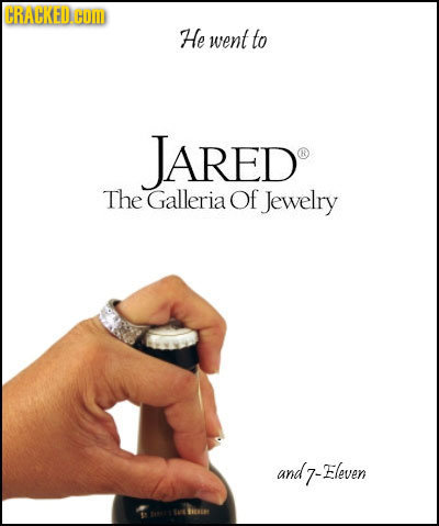 CRACKED COM He went to JARED The Galleria Of Jewelry and 7- 7-Fleven CRE o