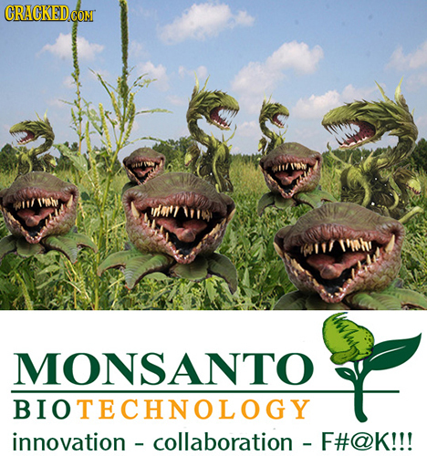 CRACKEDCO uh 1tin T'ohe 111 MONSANTO BIOTECHNOLOGY innovation - collaboration - F#@K!!!
