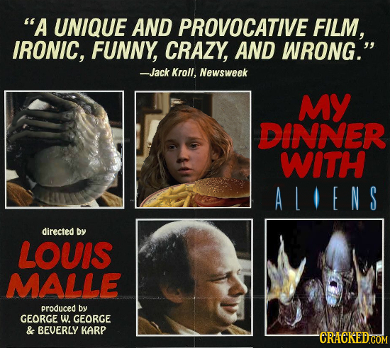 A UNIQUE AND PROVOCATIVE FILM, IRONIC, FUNNY, CRAZY, AND WRONG. -Jack Kroll, Newsweek MY DINNER WITH ALIENS directed by LOUIS MALLE produced by GEOR