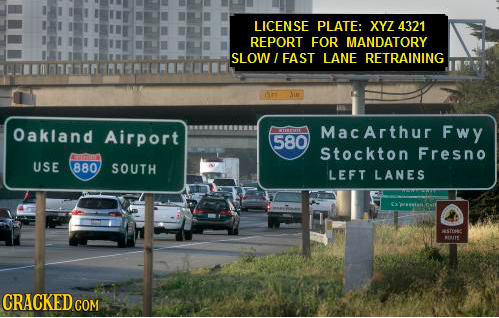 LICENSE PLATE: XY7 4321 REPORT FOR MANDATORY SLOW FAST LANE RETRAINING 1 AIN Oakland Airport MacArthur Fwy 580 Stockton Fresno ATO USE 880 SOUTH LEFT