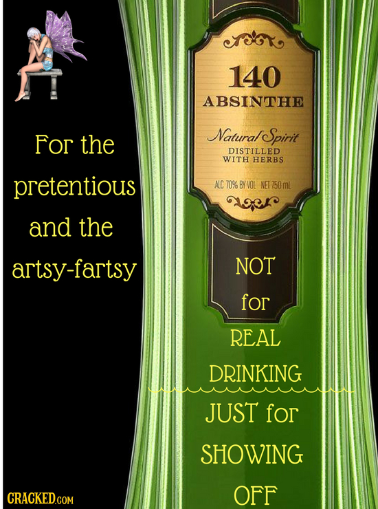 140 ABSINTHE For the Natural Spirit DISTILLED WITH HERBS pretentious ALC 70% BY VOL NET 750 mL and the artsy-fartsy NOT for REAL DRINKING JUST for SHO