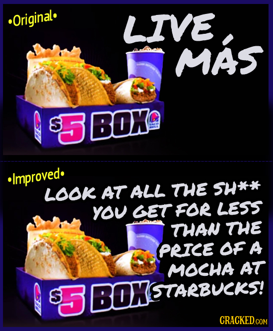 Original. LIVE MAS S 5 BOK Improved. THE LOOK AT ALL SH** YOU GET FOR LESS THAN THE PRICE OF A MOCHA AT S 5 BOX STARBUCKS! CRACKEDcO COM