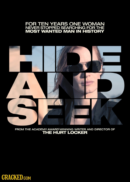 FOR TEN YEARS ONE WOMAN NEVER STOPPED SEARCHING FOR THE MOST WANTED MAN IN HISTORY HIDE SEEK ER FROM THE ACADEMY AWARD-WINNING WRITER AND DIRECTOR OF