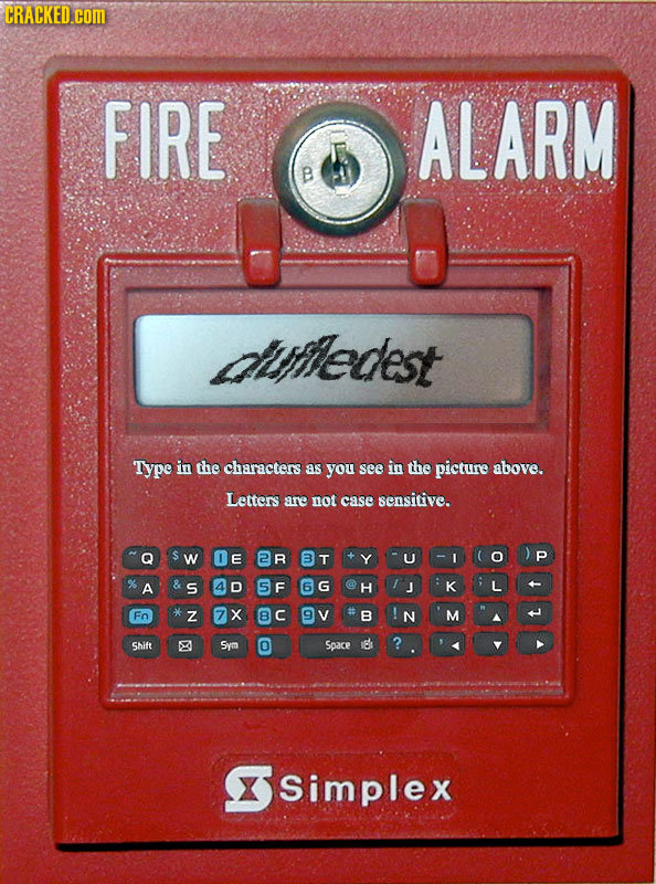 CRACKED.com FIRE ALARM aihiledest Type in the characters as you see in the picture above. Letters ane not case sensitive. w E R B T U I p A S 4 D 5 F